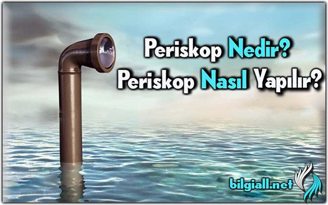 Periskop Nedir? Periskop Nasıl Yapılır?