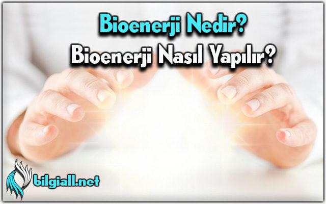 bioenerji-ne-demek;bioenerji-ne;bioenerji-nedir;bioenerji-nasil-yapilir;bioenerji-ile-tedavi;bioenerji-nasil-hissedilir;bioenerji-nasıl-ogrenilir