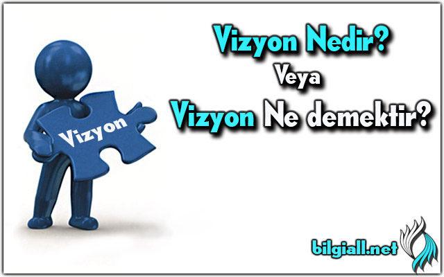 vizyon;vizyon nedir;vizyon ne demek;vizyon anlami;vizyon ne;vizyon ornekleri;vizyon sahibi ne demek;vizyon ve misyon nedir;misyon ve vizyon