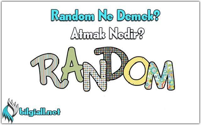 Random-Atmak-Nedir