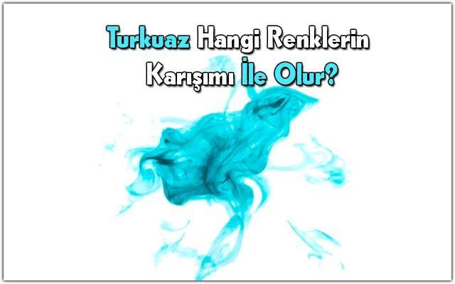turkuaz-rengi-hangi-renklerin-karışımıdır
